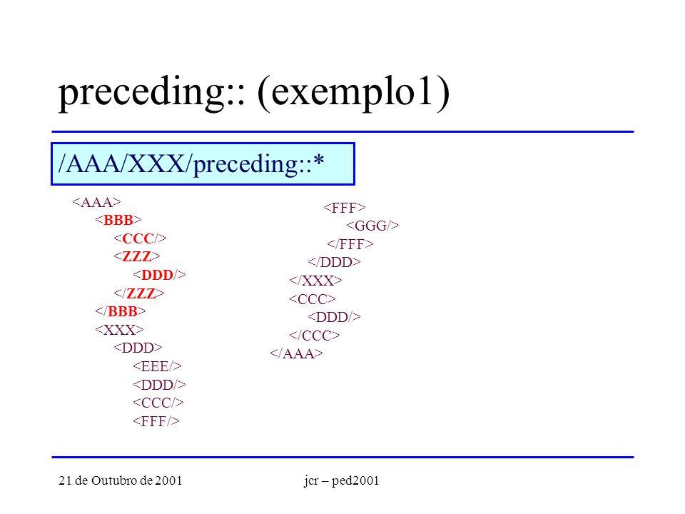 21 de Outubro de 2001jcr – ped2001 preceding:: (exemplo1) /AAA/XXX/preceding::*