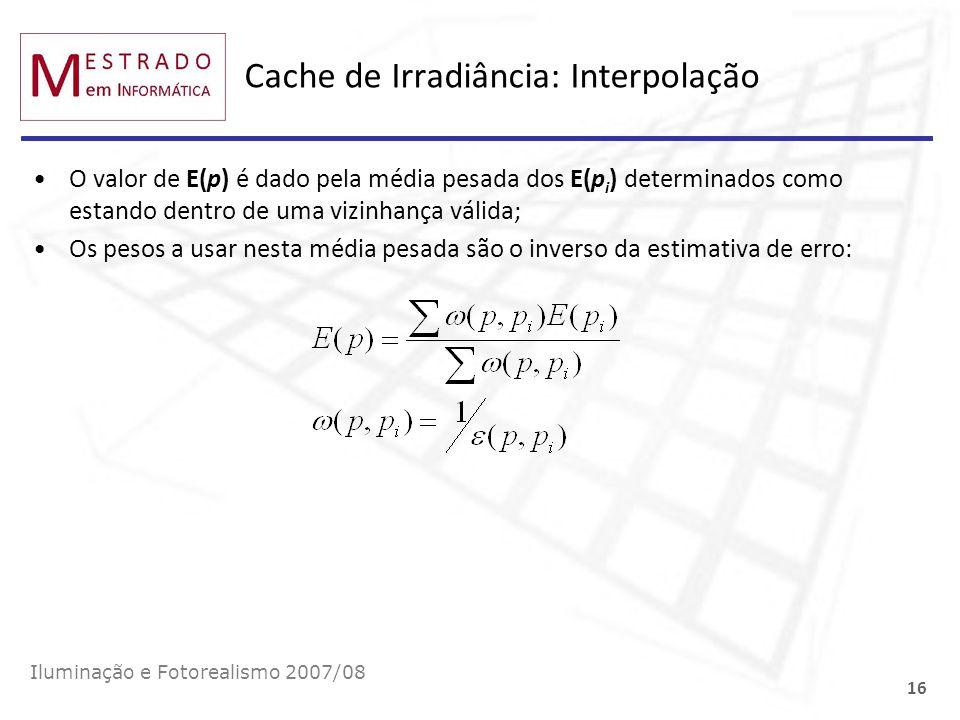 Cache de Irradiância: Interpolação O valor de E(p) é dado pela média pesada dos E(p i ) determinados como estando dentro de uma vizinhança válida; Os