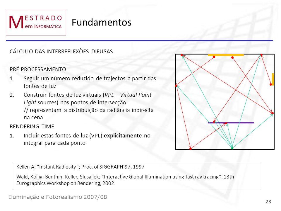 Fundamentos CÁLCULO DAS INTERREFLEXÕES DIFUSAS PRÉ-PROCESSAMENTO 1.Seguir um número reduzido de trajectos a partir das fontes de luz 2.Construir fonte