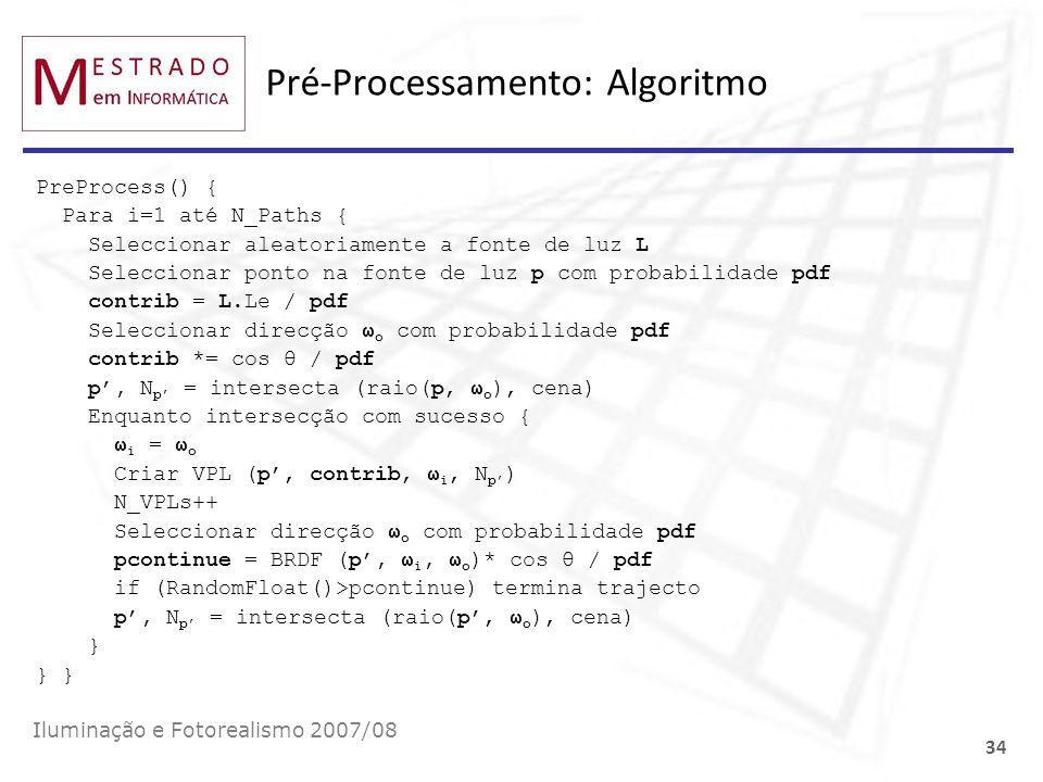 Pré-Processamento: Algoritmo PreProcess() { Para i=1 até N_Paths { Seleccionar aleatoriamente a fonte de luz L Seleccionar ponto na fonte de luz p com