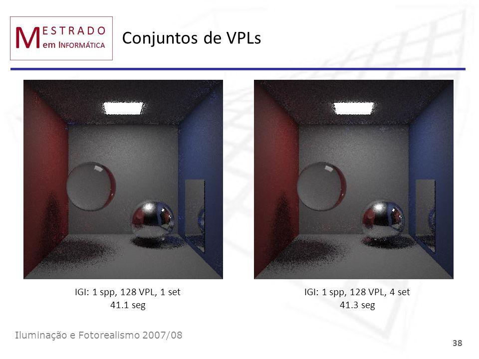 Conjuntos de VPLs Iluminação e Fotorealismo 2007/08 38 IGI: 1 spp, 128 VPL, 4 set 41.3 seg IGI: 1 spp, 128 VPL, 1 set 41.1 seg