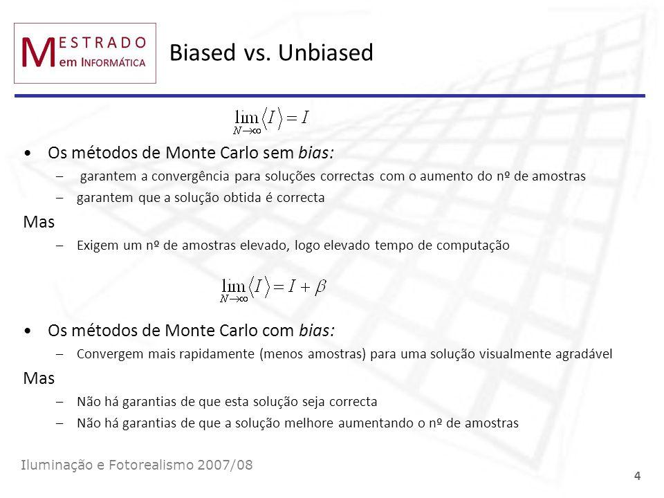 Biased vs. Unbiased Os métodos de Monte Carlo sem bias: – garantem a convergência para soluções correctas com o aumento do nº de amostras –garantem qu