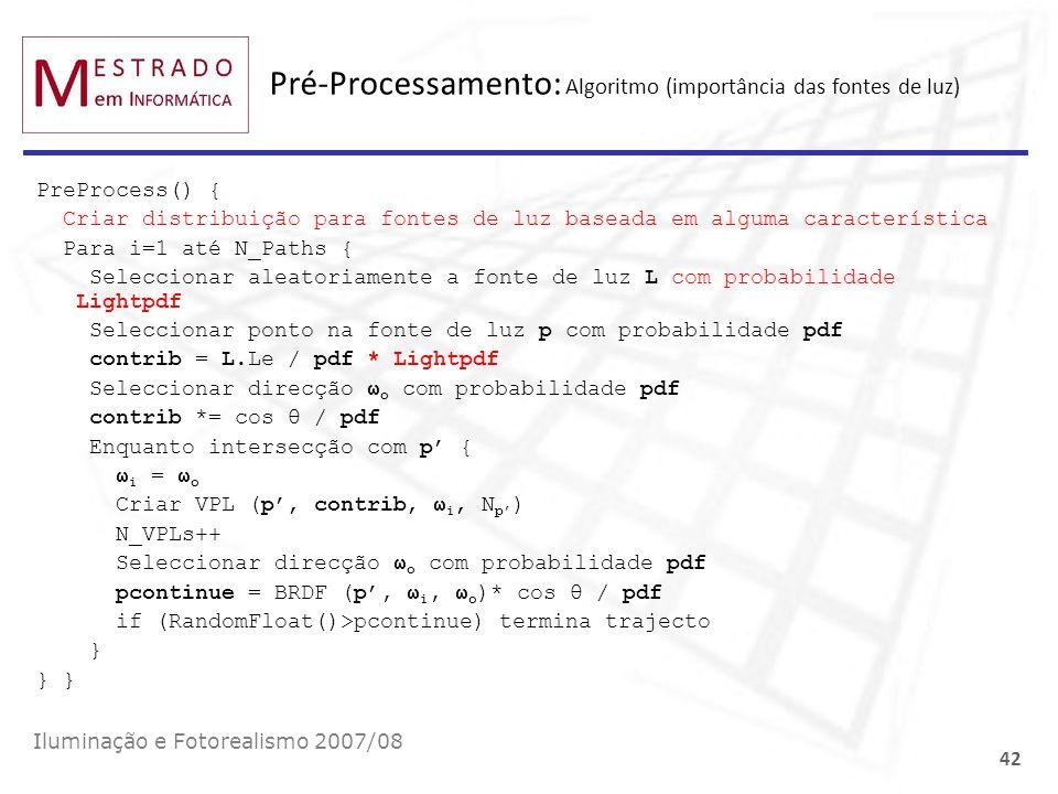Pré-Processamento: Algoritmo (importância das fontes de luz) PreProcess() { Criar distribuição para fontes de luz baseada em alguma característica Par