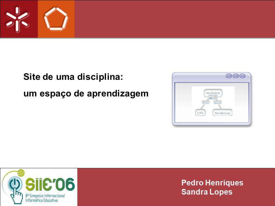Site de uma disciplina: um espaço de aprendizagem Pedro Henriques Sandra Lopes