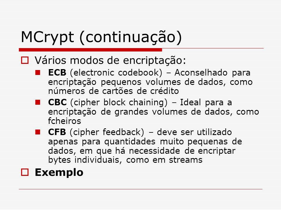 MCrypt (continuação) Vários modos de encriptação: ECB (electronic codebook) – Aconselhado para encriptação pequenos volumes de dados, como números de