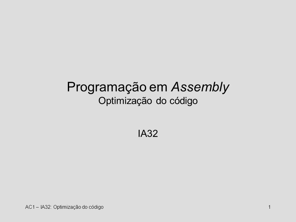 AC1 – IA32: Optimização do código1 Programação em Assembly Optimização do código IA32