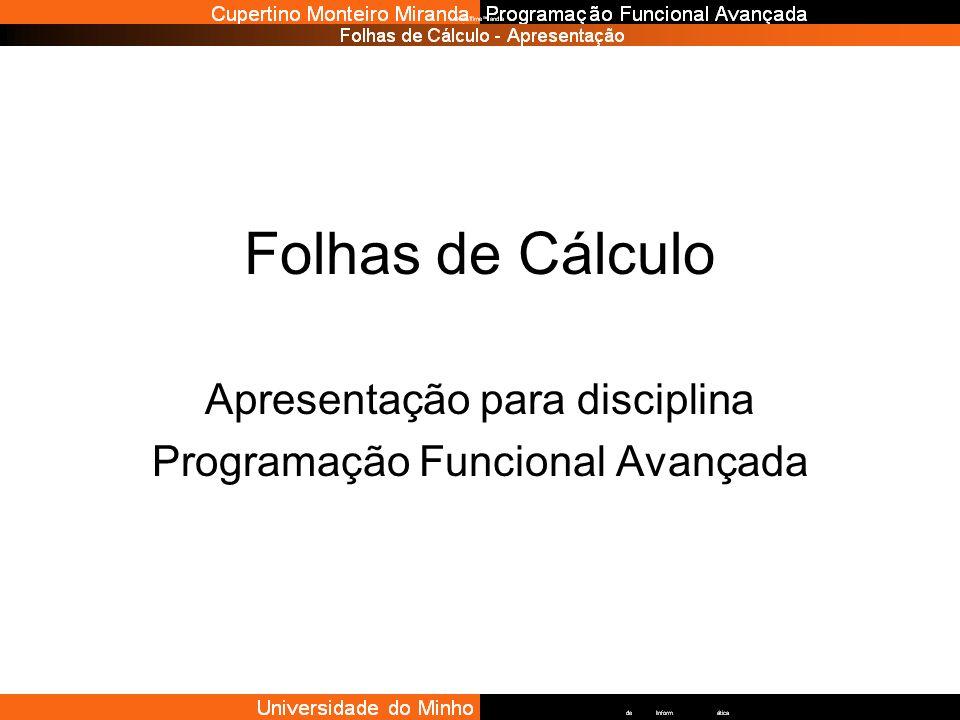 Folhas de Cálculo Apresentação para disciplina Programação Funcional Avançada