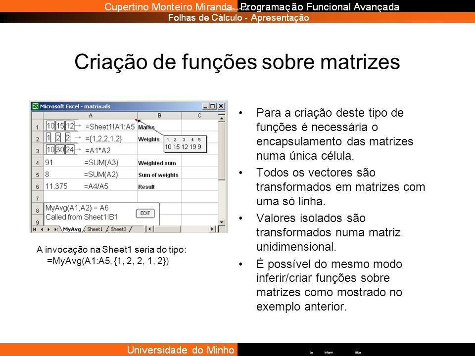 Criação de funções sobre matrizes Para a criação deste tipo de funções é necessária o encapsulamento das matrizes numa única célula. Todos os vectores
