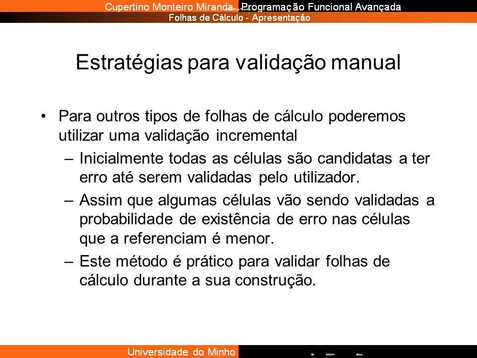 Estratégias para validação manual Para outros tipos de folhas de cálculo poderemos utilizar uma validação incremental –Inicialmente todas as células s