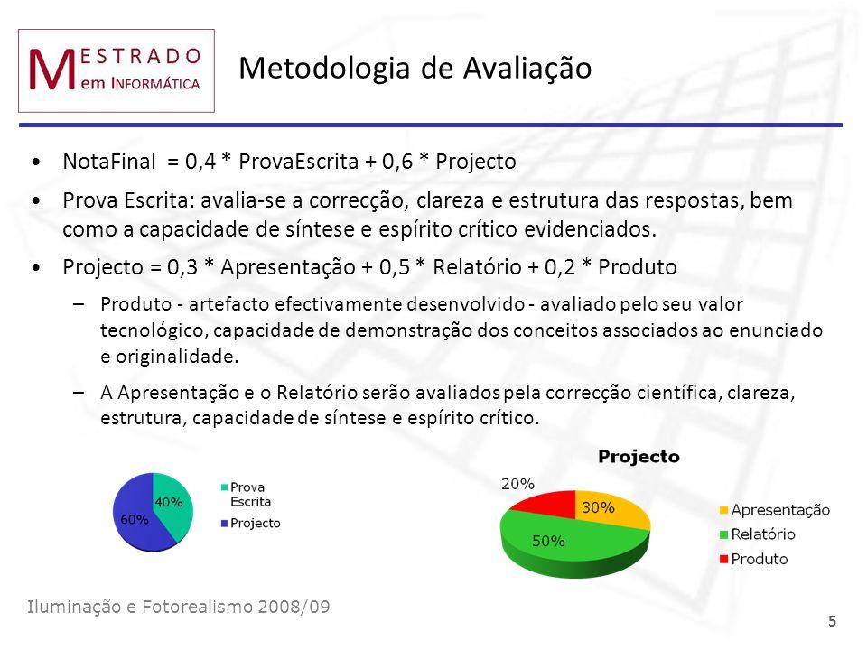 5 Metodologia de Avaliação NotaFinal = 0,4 * ProvaEscrita + 0,6 * Projecto Prova Escrita: avalia-se a correcção, clareza e estrutura das respostas, bem como a capacidade de síntese e espírito crítico evidenciados.