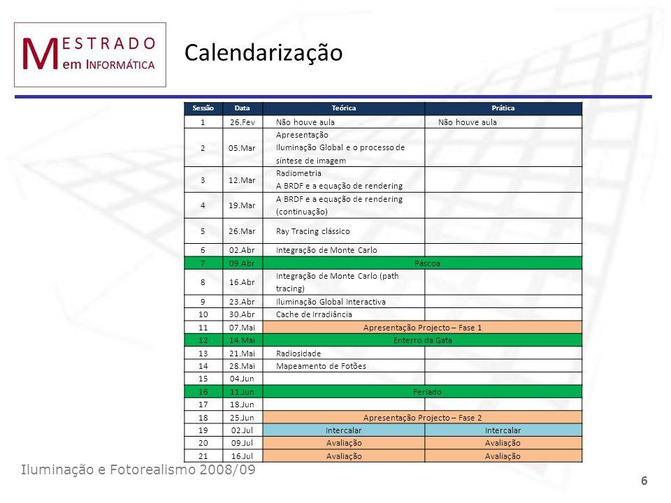 Projectos 12.Mar: Escolha de enunciados 07.Mai: Apresentação Fase 1 25.Jun: Apresentação Fase 2 + Relatório Final Iluminação e Fotorealismo 2008/09 7