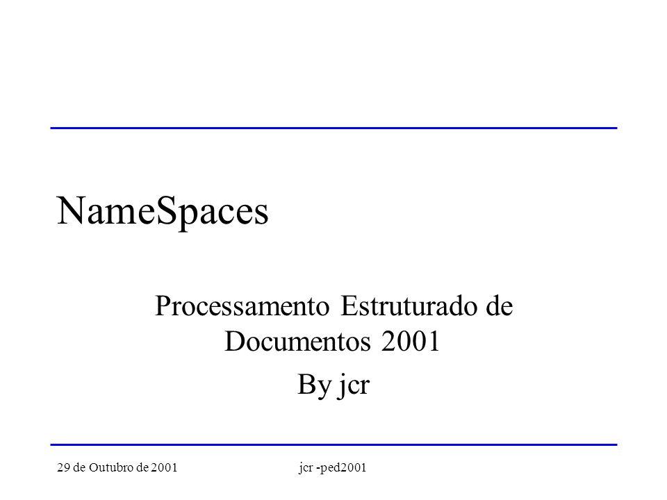 29 de Outubro de 2001jcr -ped2001 NameSpaces Processamento Estruturado de Documentos 2001 By jcr