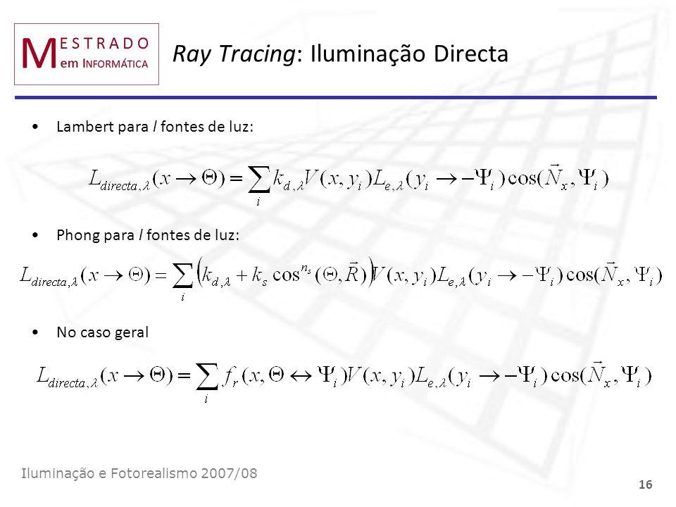 Ray Tracing: Iluminação Directa Iluminação e Fotorealismo 2007/08 16 Lambert para l fontes de luz: Phong para l fontes de luz: No caso geral
