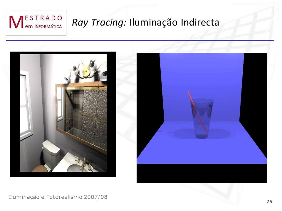 Ray Tracing: Iluminação Indirecta Iluminação e Fotorealismo 2007/08 26