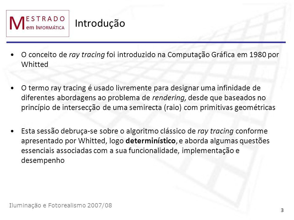 Introdução O conceito de ray tracing foi introduzido na Computação Gráfica em 1980 por Whitted O termo ray tracing é usado livremente para designar um