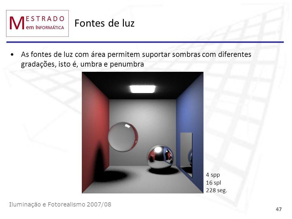 Fontes de luz As fontes de luz com área permitem suportar sombras com diferentes gradações, isto é, umbra e penumbra Iluminação e Fotorealismo 2007/08