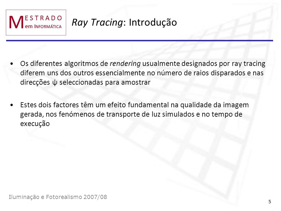 Ray Tracing: Introdução Os diferentes algoritmos de rendering usualmente designados por ray tracing diferem uns dos outros essencialmente no número de