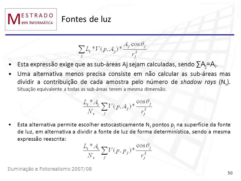 Fontes de luz Esta expressão exige que as sub-àreas Aj sejam calculadas, sendo A j =A i. Uma alternativa menos precisa consiste em não calcular as sub