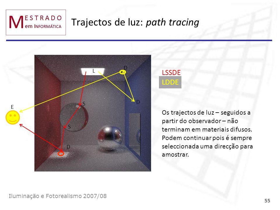 Trajectos de luz: path tracing Iluminação e Fotorealismo 2007/08 55 E L S S D LSSDE D D LDDE Os trajectos de luz – seguidos a partir do observador – n