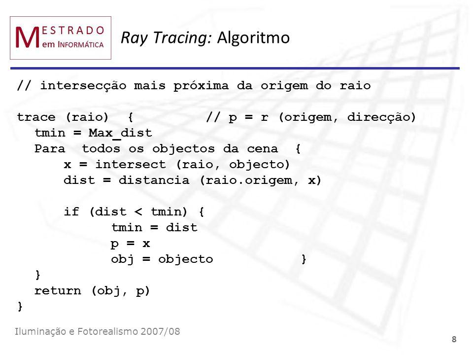 Ray Tracing: Algoritmo // intersecção mais próxima da origem do raio trace (raio) { // p = r (origem, direcção) tmin = Max_dist Para todos os objectos