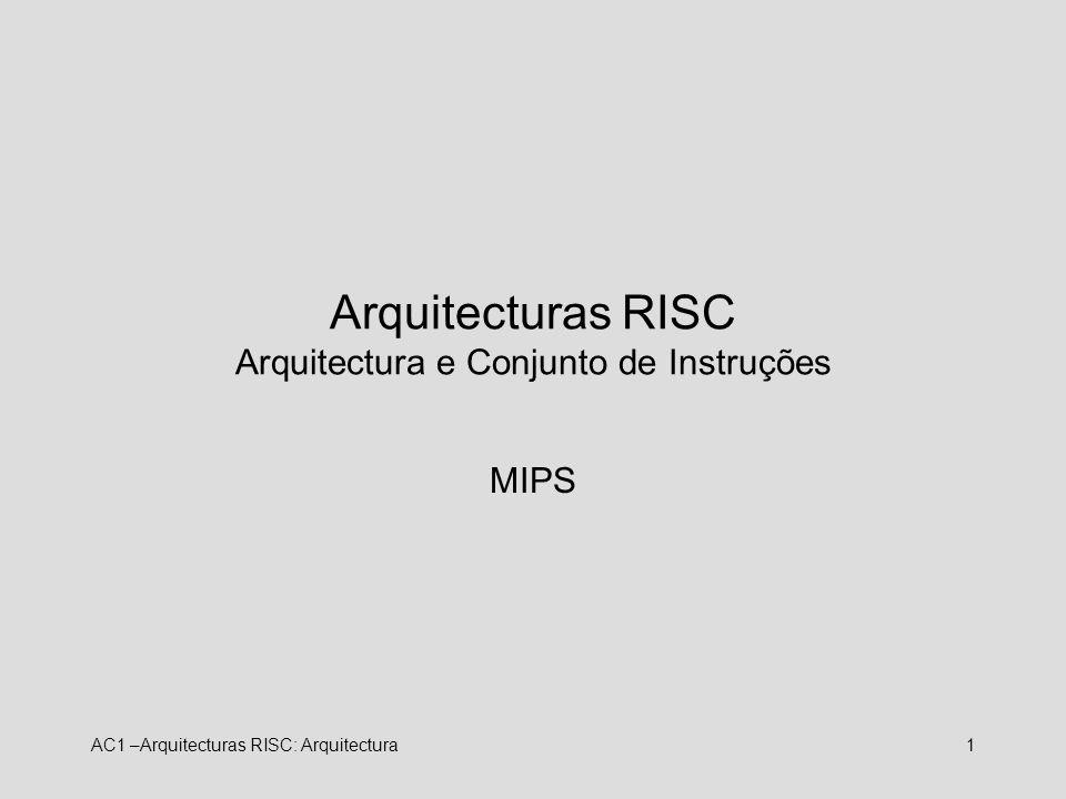 AC1 –Arquitecturas RISC: Arquitectura1 Arquitecturas RISC Arquitectura e Conjunto de Instruções MIPS
