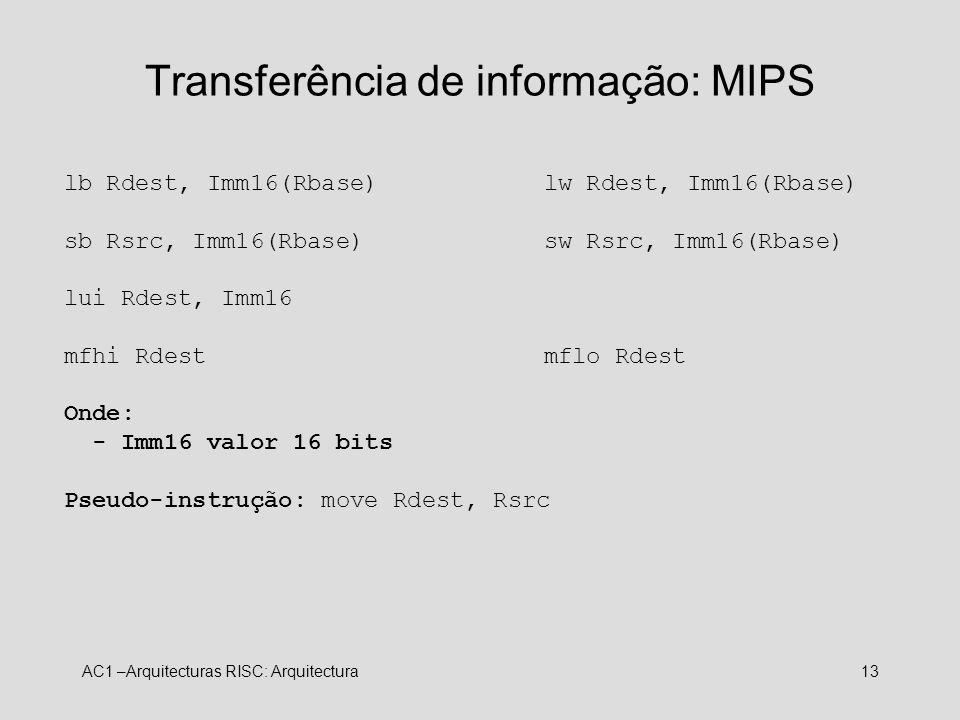 AC1 –Arquitecturas RISC: Arquitectura13 Transferência de informação: MIPS lb Rdest, Imm16(Rbase)lw Rdest, Imm16(Rbase) sb Rsrc, Imm16(Rbase)sw Rsrc, I
