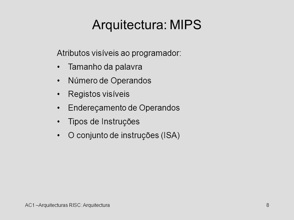AC1 –Arquitecturas RISC: Arquitectura8 Arquitectura: MIPS Atributos visíveis ao programador: Tamanho da palavra Número de Operandos Registos visíveis