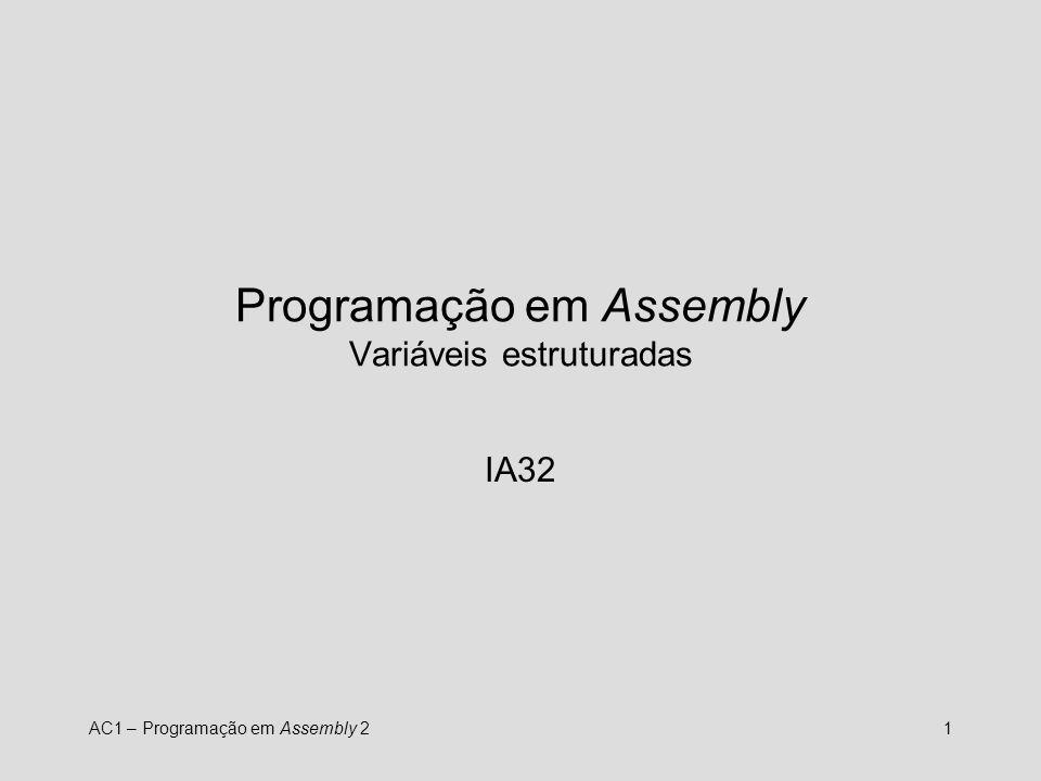 AC1 – Programação em Assembly 22 Variáveis estruturadas Variáveis estruturadas são compostas por conjuntos de variáveis escalares.
