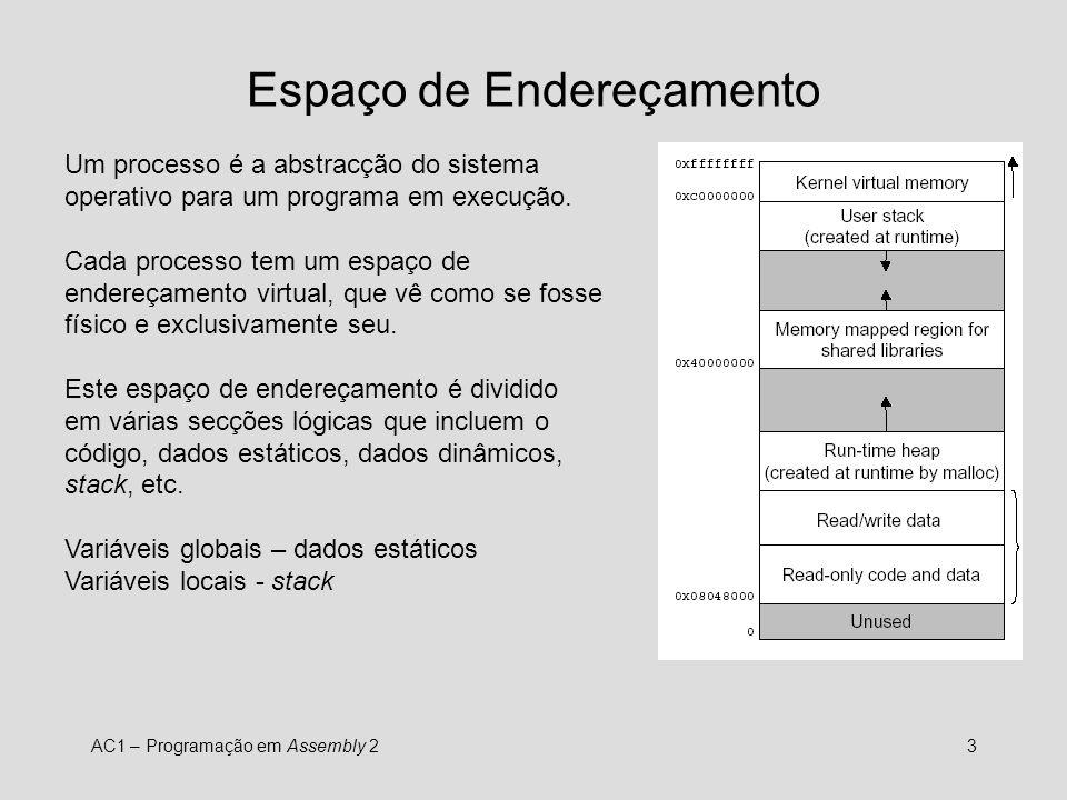 AC1 – Programação em Assembly 23 Espaço de Endereçamento Um processo é a abstracção do sistema operativo para um programa em execução. Cada processo t
