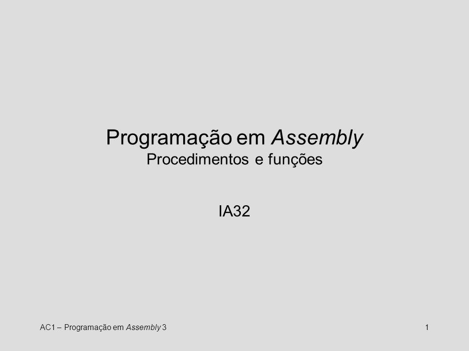 AC1 – Programação em Assembly 31 Programação em Assembly Procedimentos e funções IA32