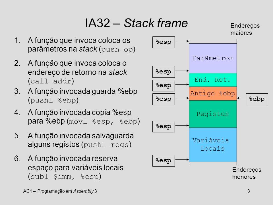 AC1 – Programação em Assembly 33 IA32 – Stack frame %esp 1.A função que invoca coloca os parâmetros na stack ( push op ) %esp Parâmetros End.