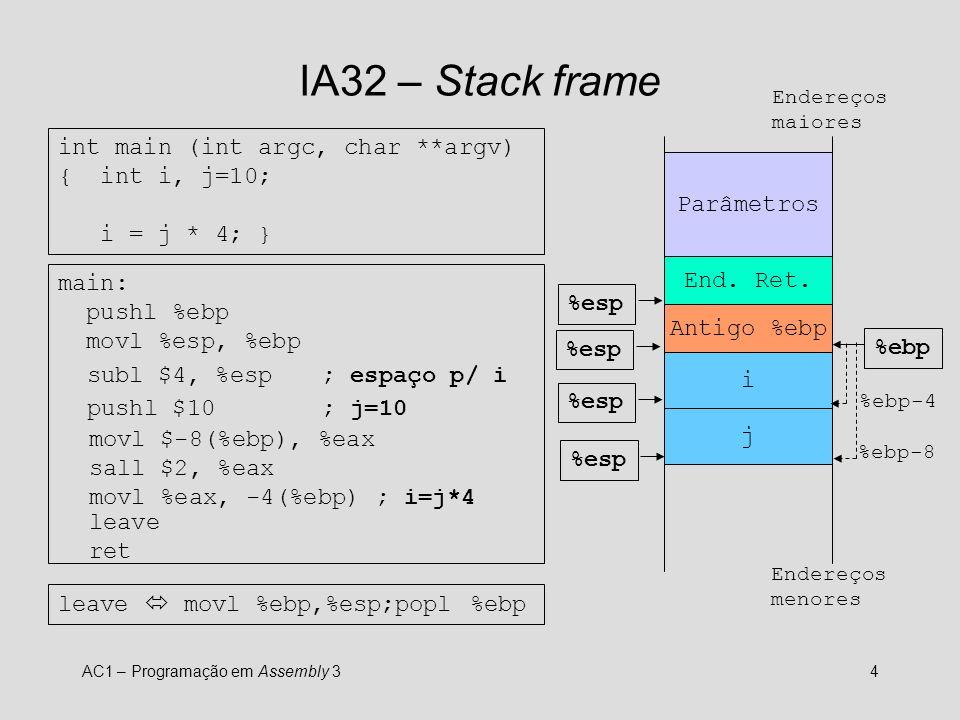 AC1 – Programação em Assembly 34 main: pushl %ebp movl %esp, %ebp IA32 – Stack frame Parâmetros End.