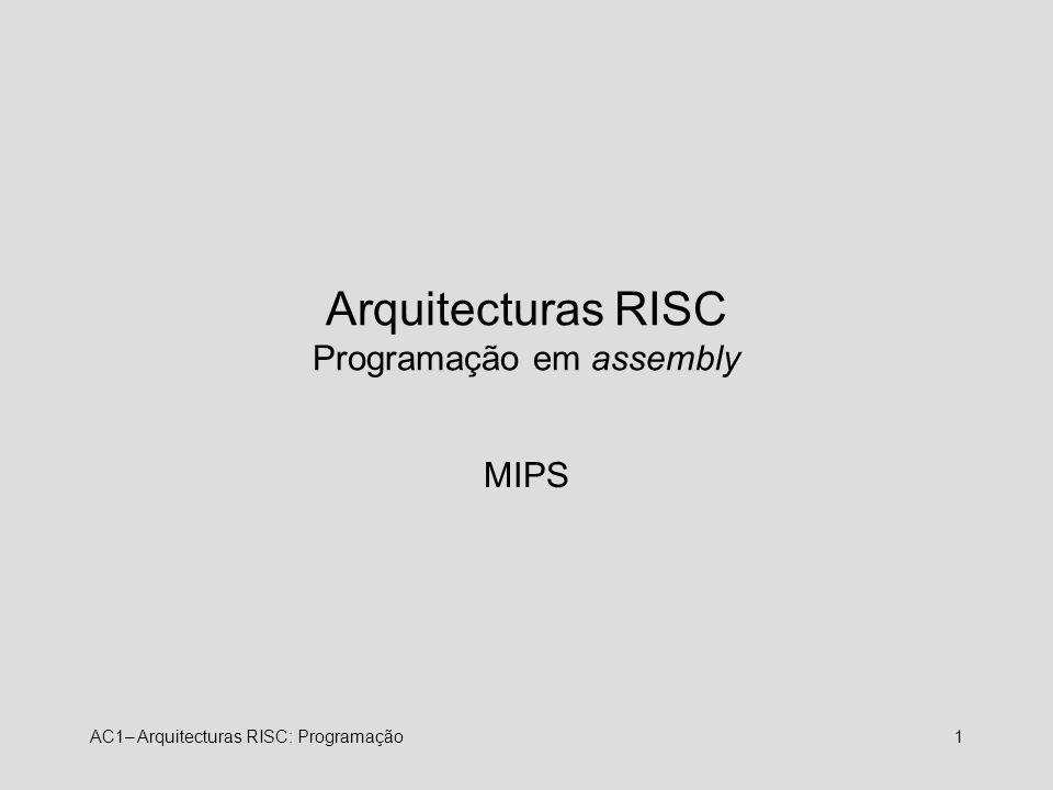 AC1– Arquitecturas RISC: Programação1 Arquitecturas RISC Programação em assembly MIPS