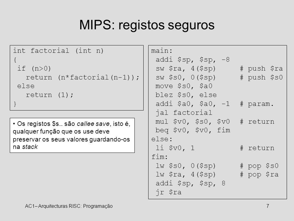 AC1– Arquitecturas RISC: Programação7 MIPS: registos seguros int factorial (int n) { if (n>0) return (n*factorial(n-1)); else return (1); } main: addi