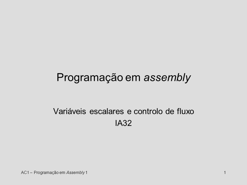 AC1 – Programação em Assembly 12 IA32 – Variáveis escalares Podem ser alocadas na memória ou em registos.