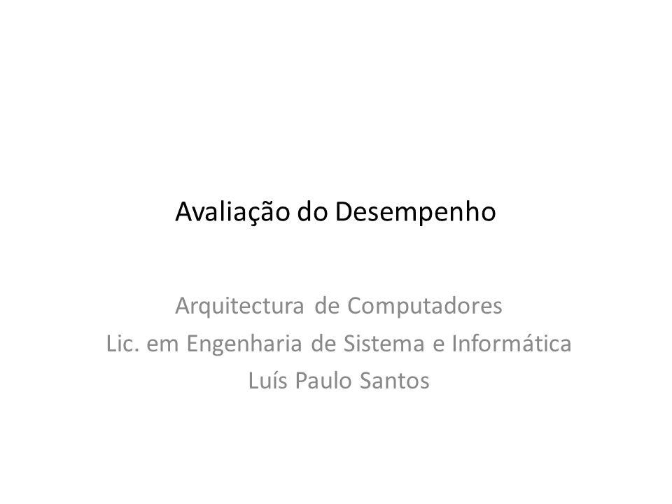 Avaliação do Desempenho Arquitectura de Computadores Lic.