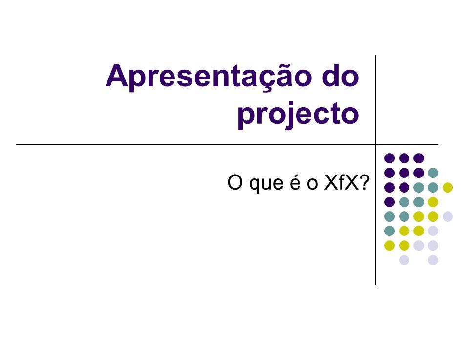 Apresentação do projecto O que é o XfX?
