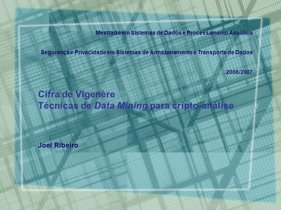 Cifra de Vigenère Técnicas de Data Mining para cripto-análise Joel Ribeiro Mestrado em Sistemas de Dados e Processamento Analítico Segurança e Privaci