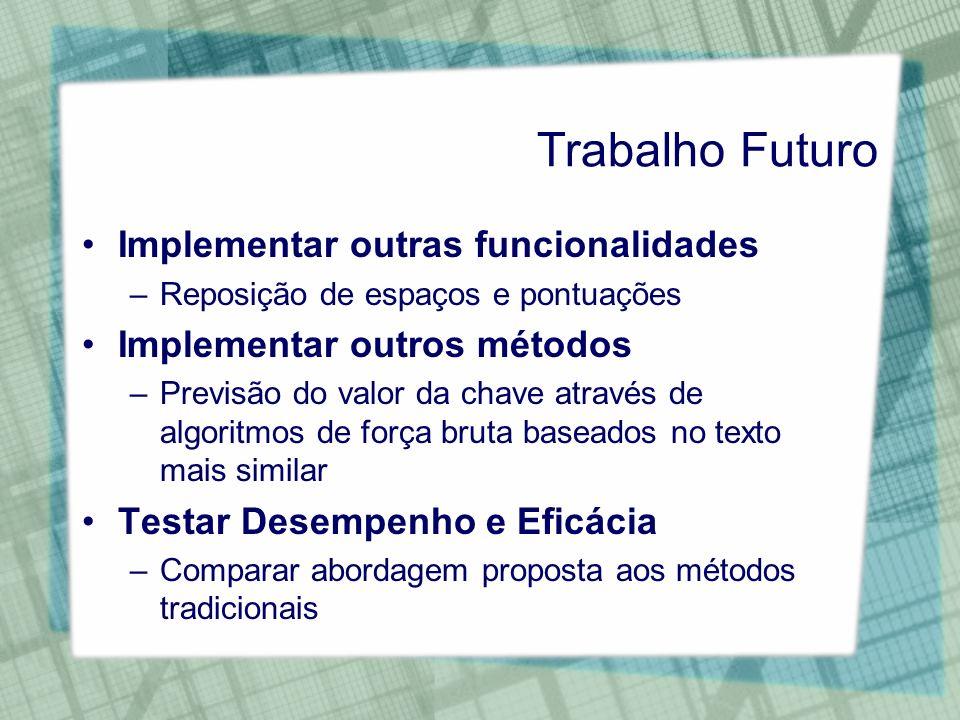 Trabalho Futuro Implementar outras funcionalidades –Reposição de espaços e pontuações Implementar outros métodos –Previsão do valor da chave através d