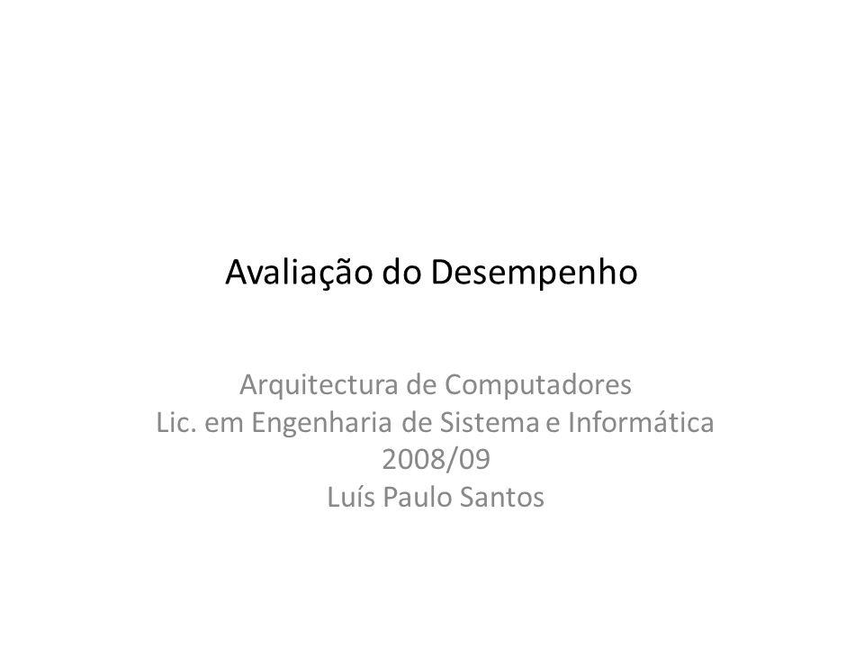 Avaliação do Desempenho Arquitectura de Computadores Lic. em Engenharia de Sistema e Informática 2008/09 Luís Paulo Santos