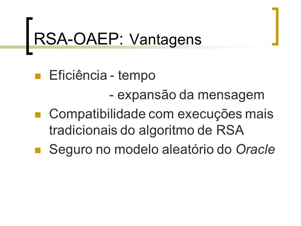 RSA-OAEP: Vantagens Eficiência - tempo - expansão da mensagem Compatibilidade com execuções mais tradicionais do algoritmo de RSA Seguro no modelo ale