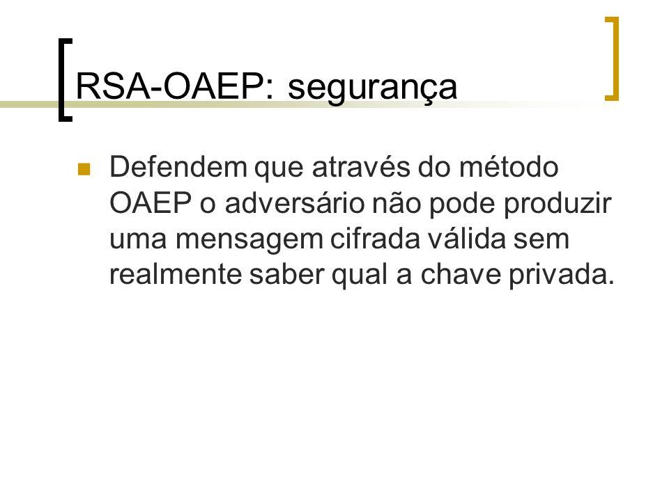 RSA-OAEP: segurança Defendem que através do método OAEP o adversário não pode produzir uma mensagem cifrada válida sem realmente saber qual a chave pr