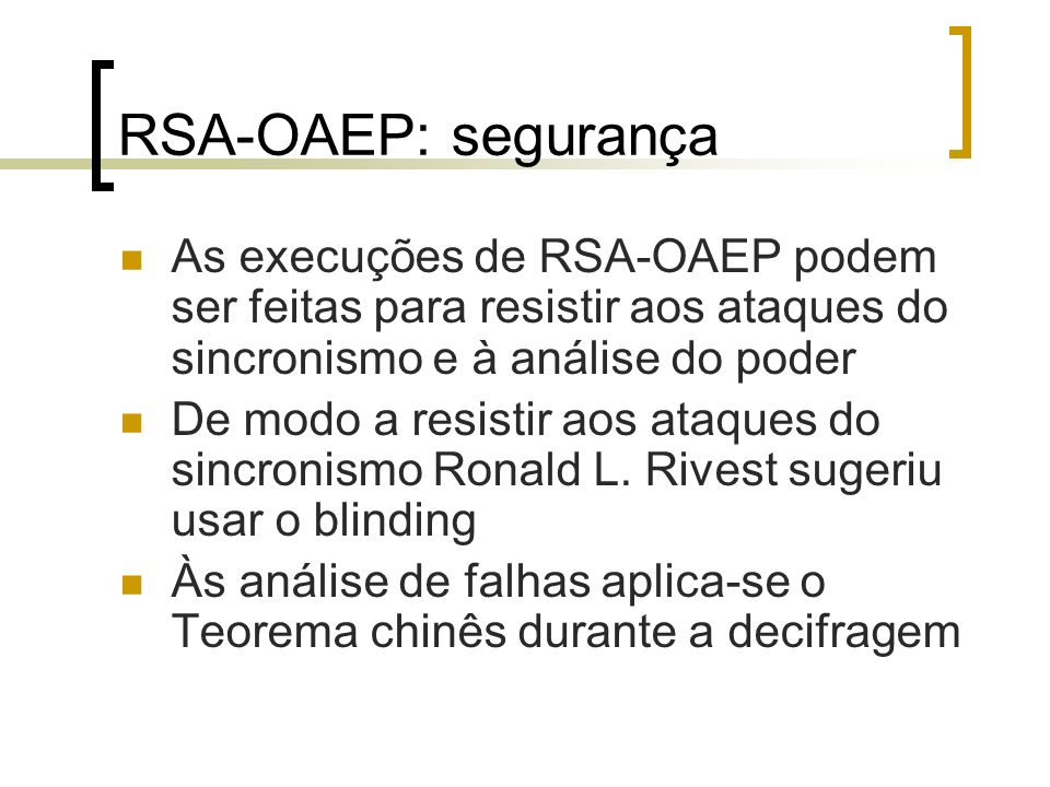 RSA-OAEP: segurança As execuções de RSA-OAEP podem ser feitas para resistir aos ataques do sincronismo e à análise do poder De modo a resistir aos ata