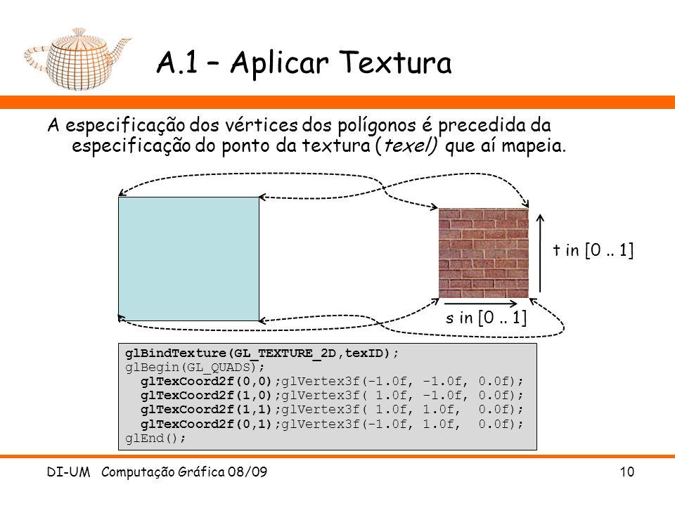DI-UM Computação Gráfica 08/0910 A.1 – Aplicar Textura A especificação dos vértices dos polígonos é precedida da especificação do ponto da textura (te