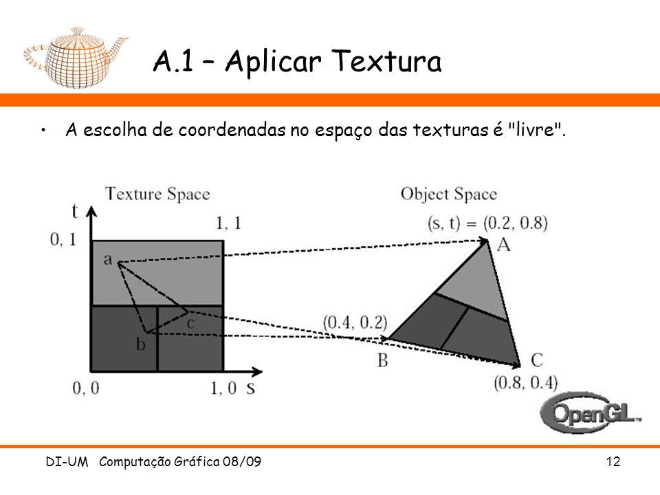 DI-UM Computação Gráfica 08/0912 A.1 – Aplicar Textura A escolha de coordenadas no espaço das texturas é