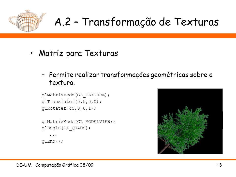DI-UM Computação Gráfica 08/0913 A.2 – Transformação de Texturas Matriz para Texturas –Permite realizar transformações geométricas sobre a textura. gl
