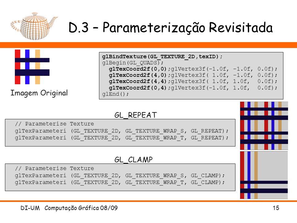 DI-UM Computação Gráfica 08/0915 D.3 – Parameterização Revisitada Imagem Original // Parameterise Texture glTexParameteri (GL_TEXTURE_2D, GL_TEXTURE_W