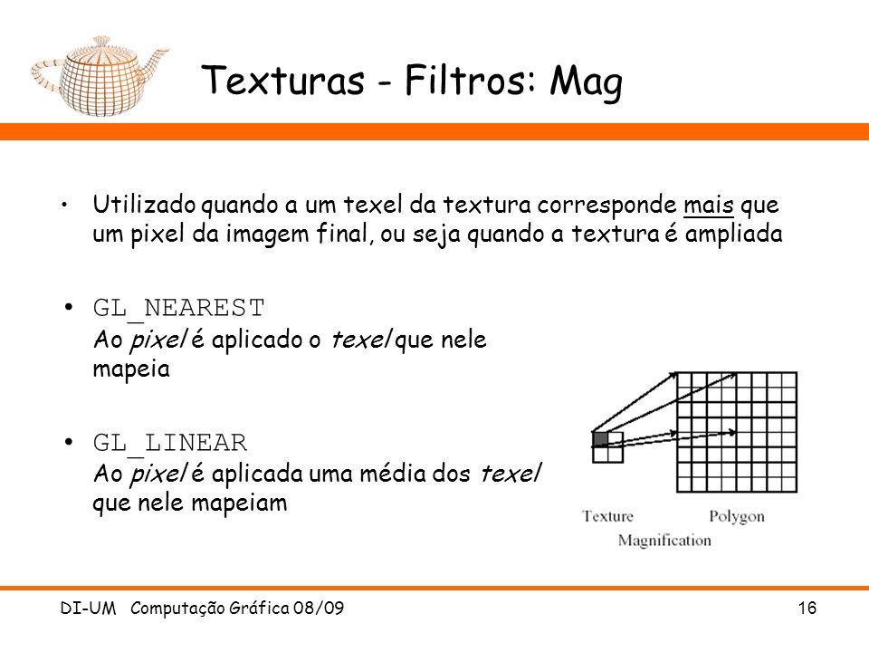 DI-UM Computação Gráfica 08/0916 Texturas - Filtros: Mag Utilizado quando a um texel da textura corresponde mais que um pixel da imagem final, ou seja