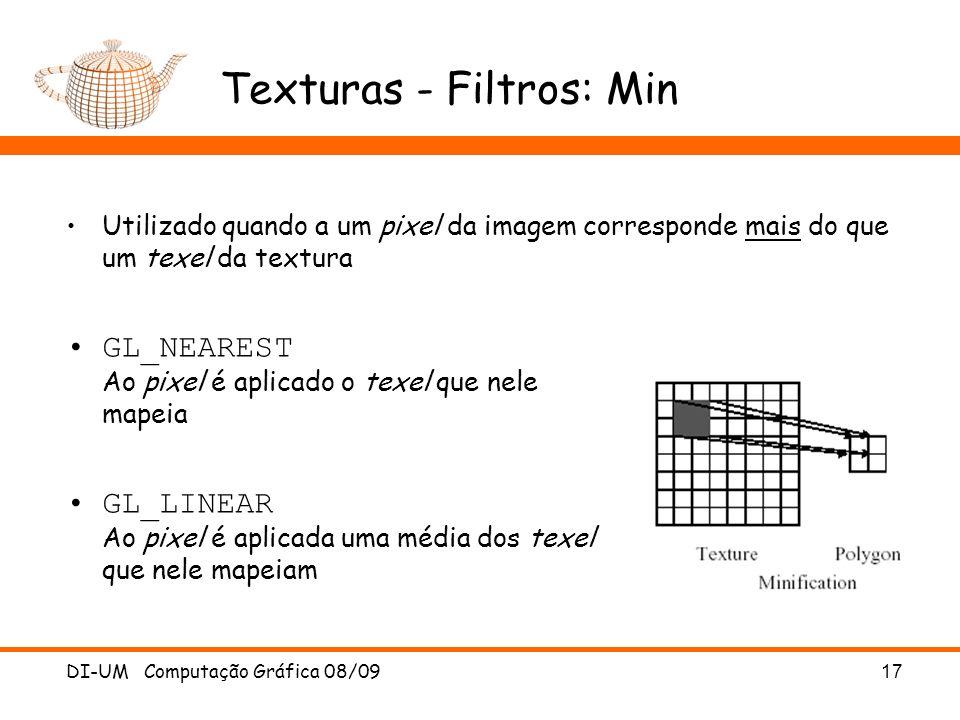 DI-UM Computação Gráfica 08/0917 Texturas - Filtros: Min Utilizado quando a um pixel da imagem corresponde mais do que um texel da textura GL_NEAREST