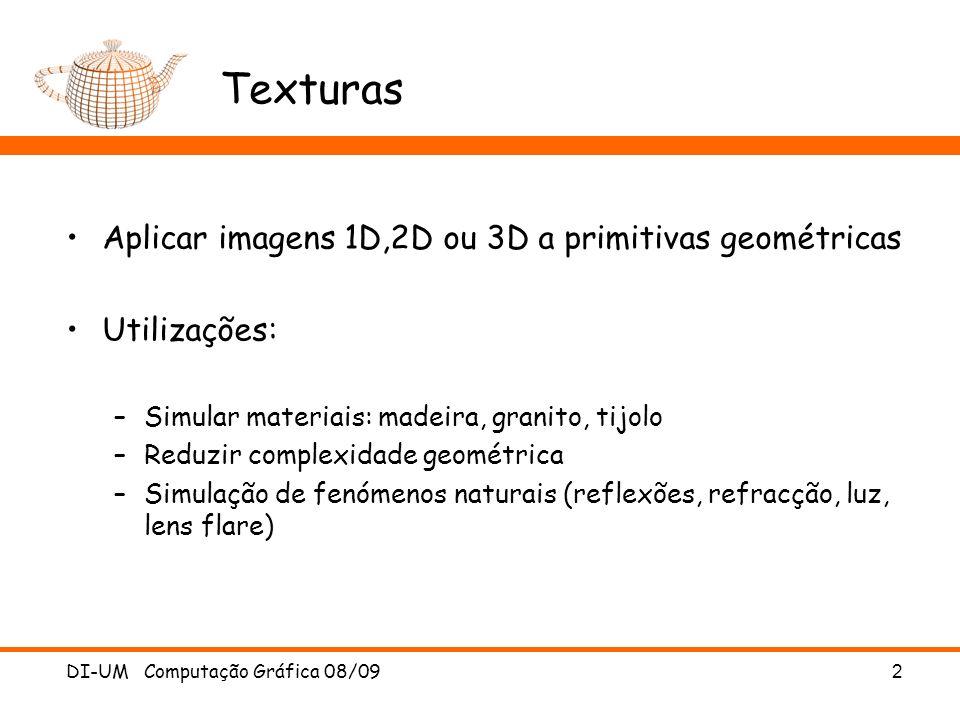 DI-UM Computação Gráfica 08/092 Texturas Aplicar imagens 1D,2D ou 3D a primitivas geométricas Utilizações: –Simular materiais: madeira, granito, tijol